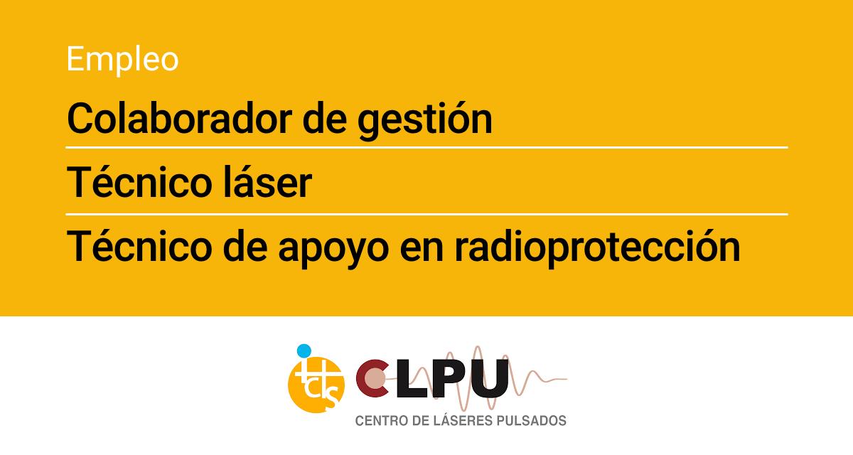Colaborador de Gestión, Técnico Láser y Técnico de Apoyo en Radioprotección – CLPU